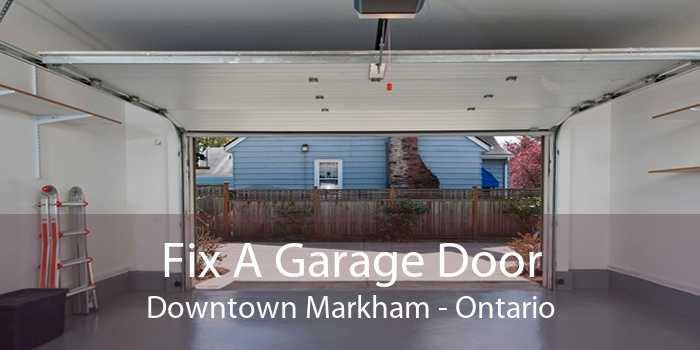 Fix A Garage Door Downtown Markham - Ontario