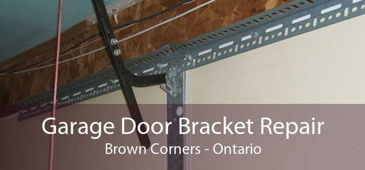 Garage Door Bracket Repair Brown Corners - Ontario