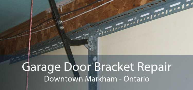 Garage Door Bracket Repair Downtown Markham - Ontario