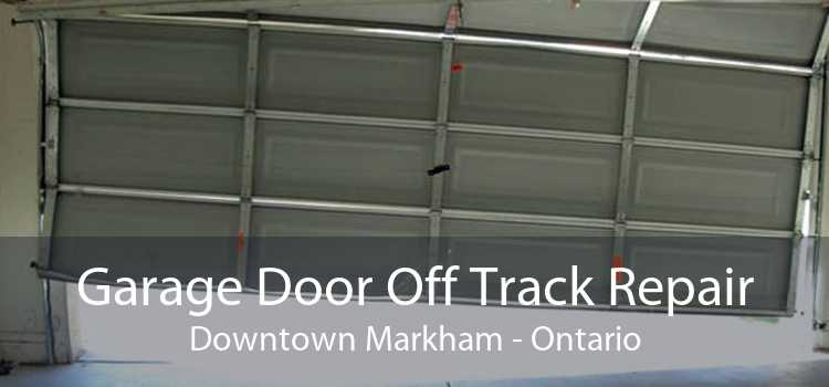 Garage Door Off Track Repair Downtown Markham - Ontario