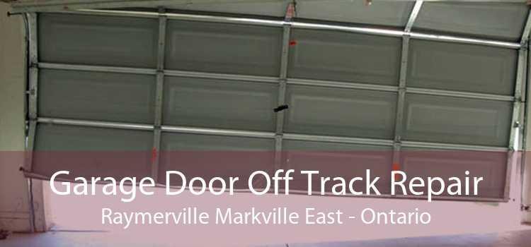 Garage Door Off Track Repair Raymerville Markville East - Ontario