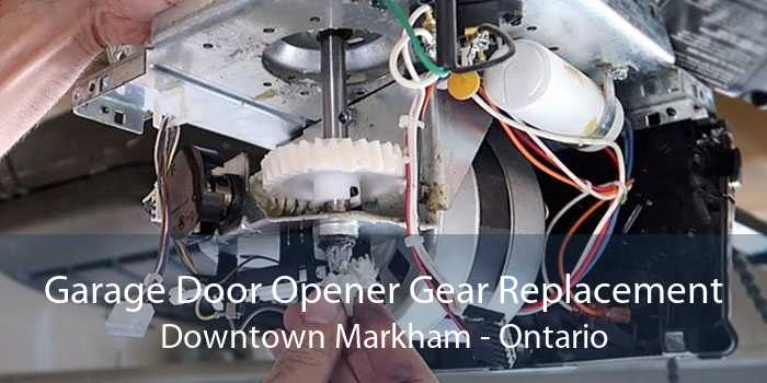 Garage Door Opener Gear Replacement Downtown Markham - Ontario
