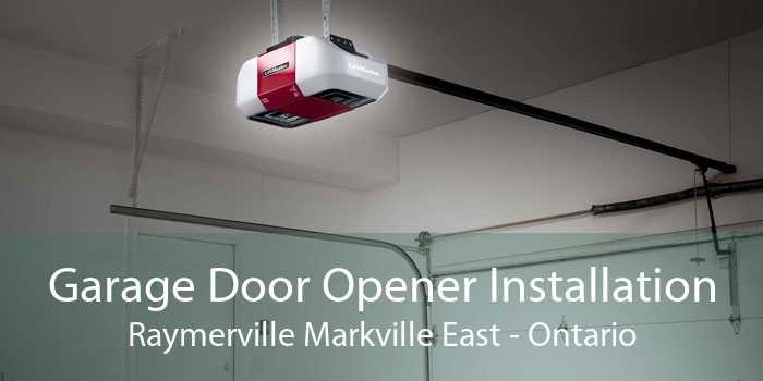 Garage Door Opener Installation Raymerville Markville East - Ontario