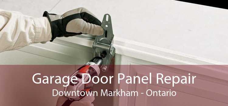 Garage Door Panel Repair Downtown Markham - Ontario