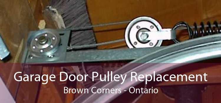 Garage Door Pulley Replacement Brown Corners - Ontario