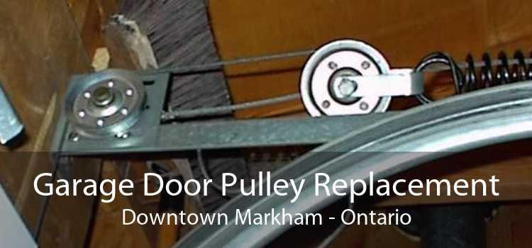 Garage Door Pulley Replacement Downtown Markham - Ontario