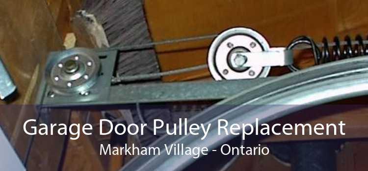 Garage Door Pulley Replacement Markham Village - Ontario