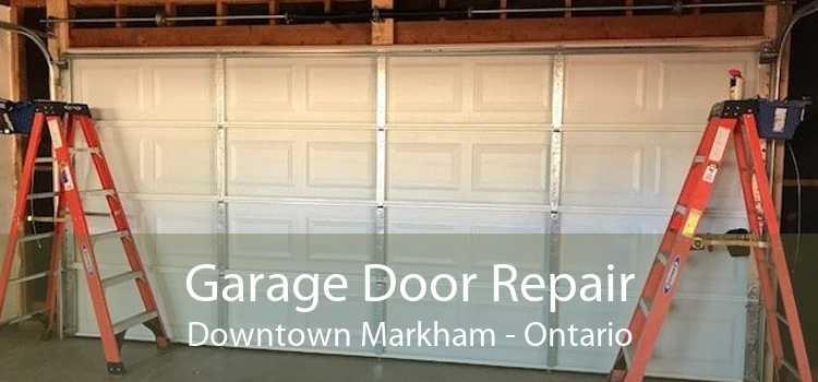 Garage Door Repair Downtown Markham - Ontario