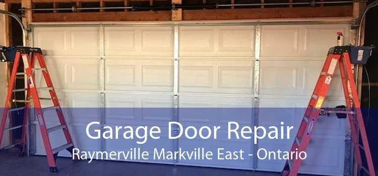 Garage Door Repair Raymerville Markville East - Ontario