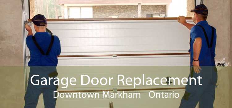 Garage Door Replacement Downtown Markham - Ontario