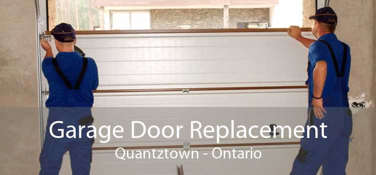 Garage Door Replacement Quantztown - Ontario