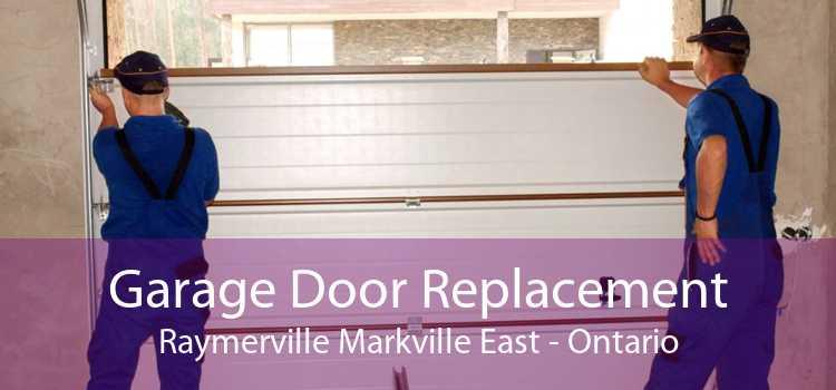 Garage Door Replacement Raymerville Markville East - Ontario