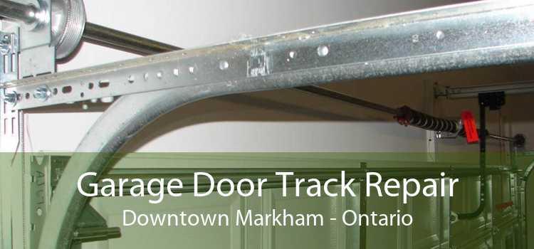 Garage Door Track Repair Downtown Markham - Ontario