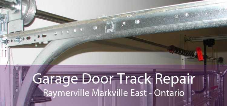 Garage Door Track Repair Raymerville Markville East - Ontario