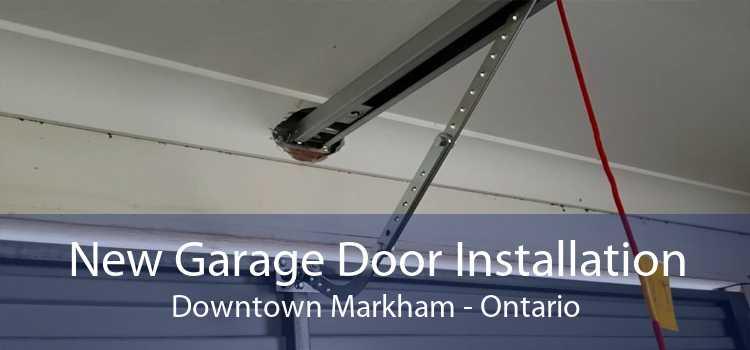 New Garage Door Installation Downtown Markham - Ontario