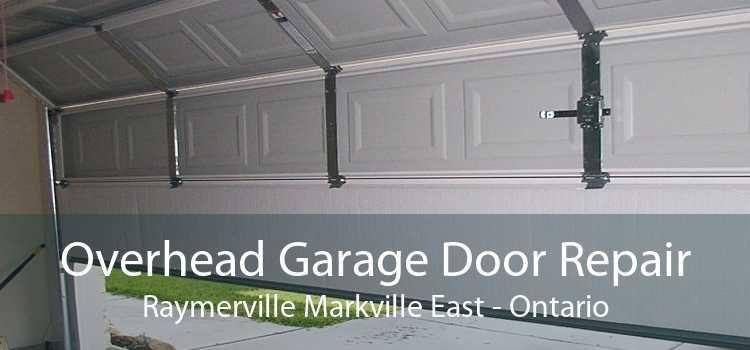 Overhead Garage Door Repair Raymerville Markville East - Ontario