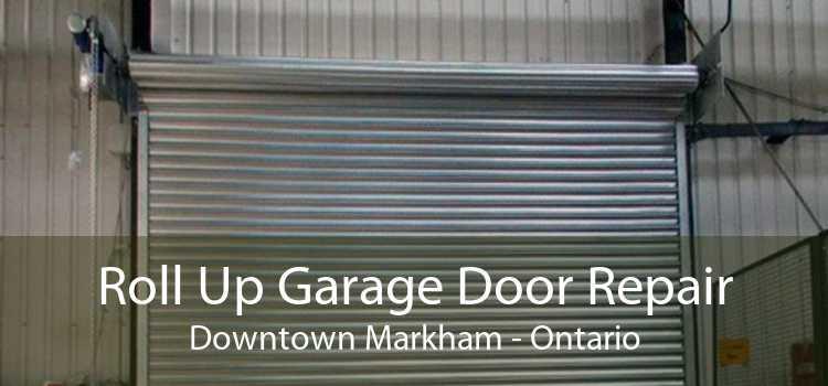 Roll Up Garage Door Repair Downtown Markham - Ontario