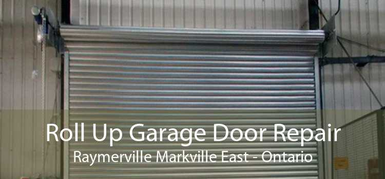Roll Up Garage Door Repair Raymerville Markville East - Ontario