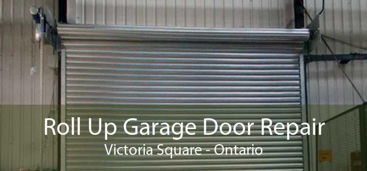 Roll Up Garage Door Repair Victoria Square - Ontario